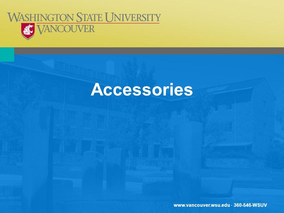 www.vancouver.wsu.edu · 360-546-WSUV Accessories