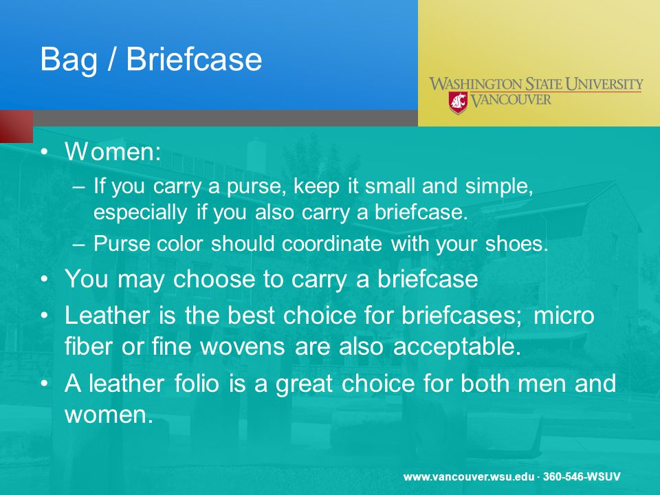 www.vancouver.wsu.edu · 360-546-WSUV Bag / Briefcase Women: –If you carry a purse, keep it small and simple, especially if you also carry a briefcase.