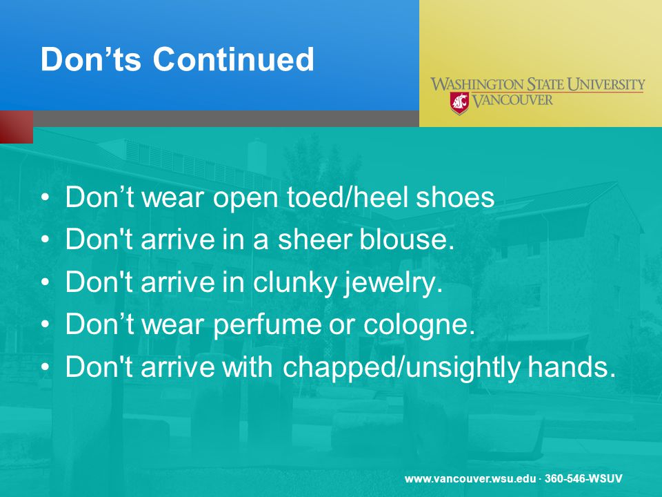 www.vancouver.wsu.edu · 360-546-WSUV Donts Continued Dont wear open toed/heel shoes Don t arrive in a sheer blouse.