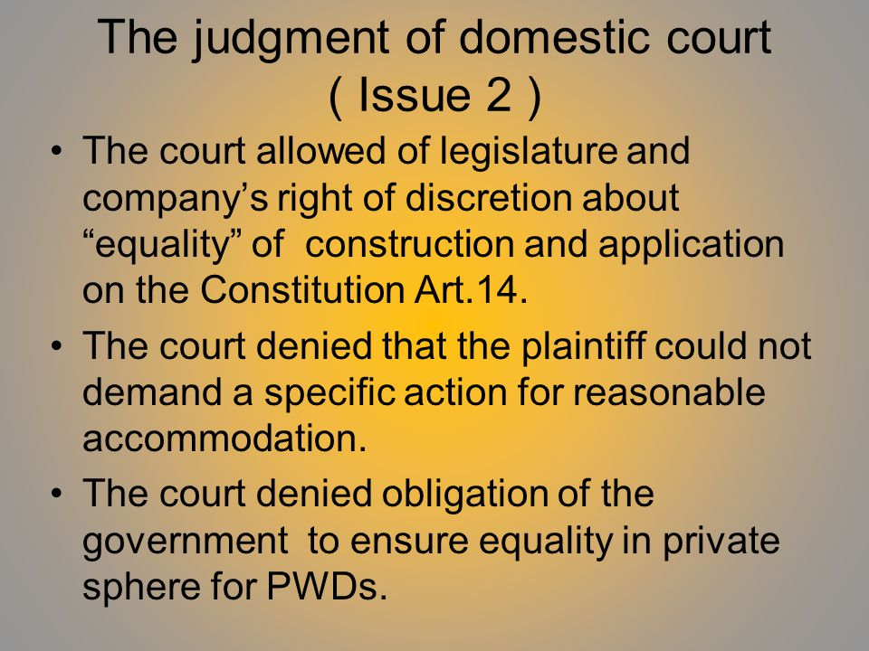 The judgment of domestic court ( Issue 2 ) The court allowed of legislature and companys right of discretion about equality of construction and application on the Constitution Art.14.