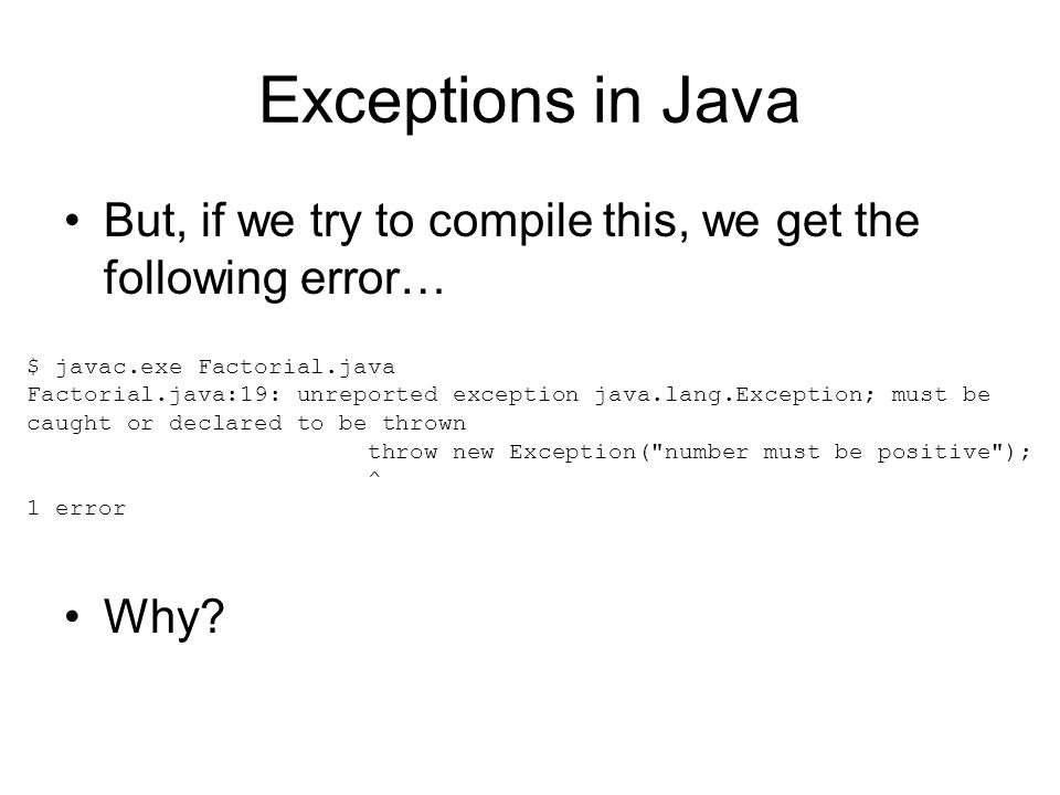Exceptions in Java But, if we try to compile this, we get the following error… Why.