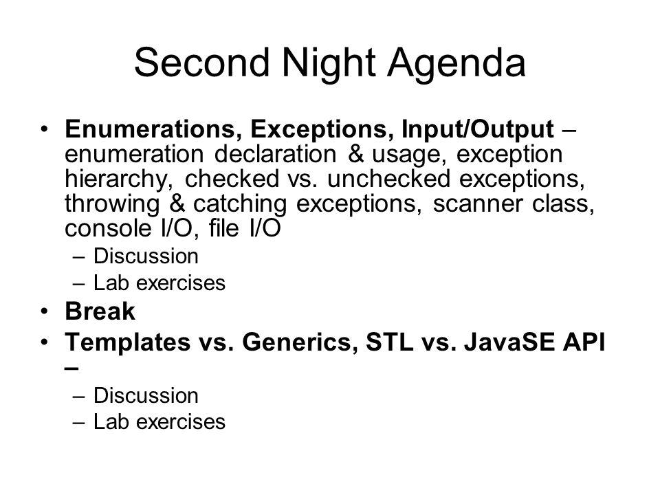 Second Night Agenda Enumerations, Exceptions, Input/Output – enumeration declaration & usage, exception hierarchy, checked vs.