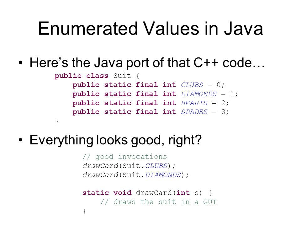 Enumerated Values in Java Heres the Java port of that C++ code… Everything looks good, right.