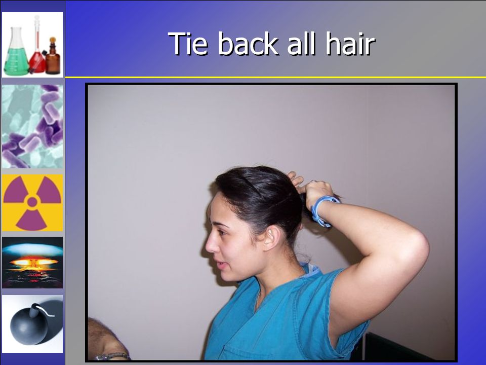 Tie back all hair
