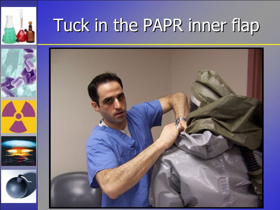Tuck in the PAPR inner flap