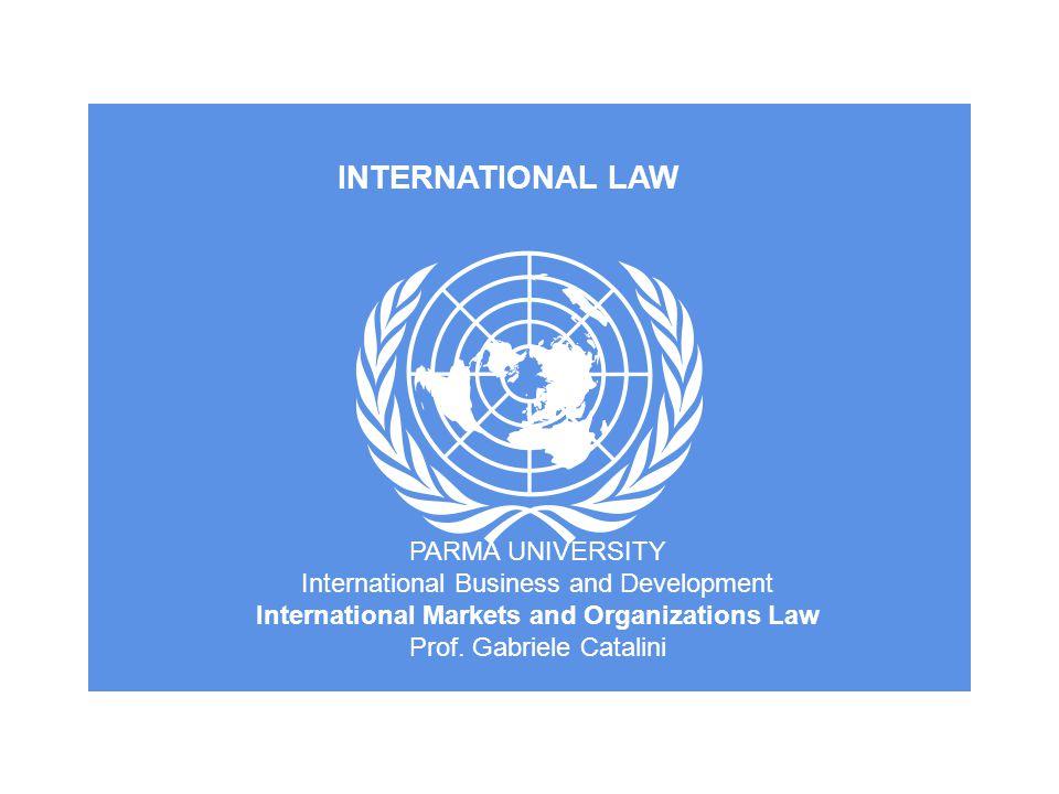INTERNATIONAL LAW PARMA UNIVERSITY International Business and Development International Markets and Organizations Law Prof.