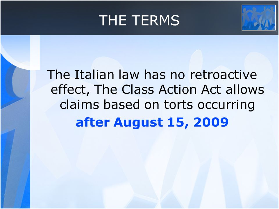 THE TERMS The Italian law has no retroactive effect, The Class Action Act allows claims based on torts occurring after August 15, 2009