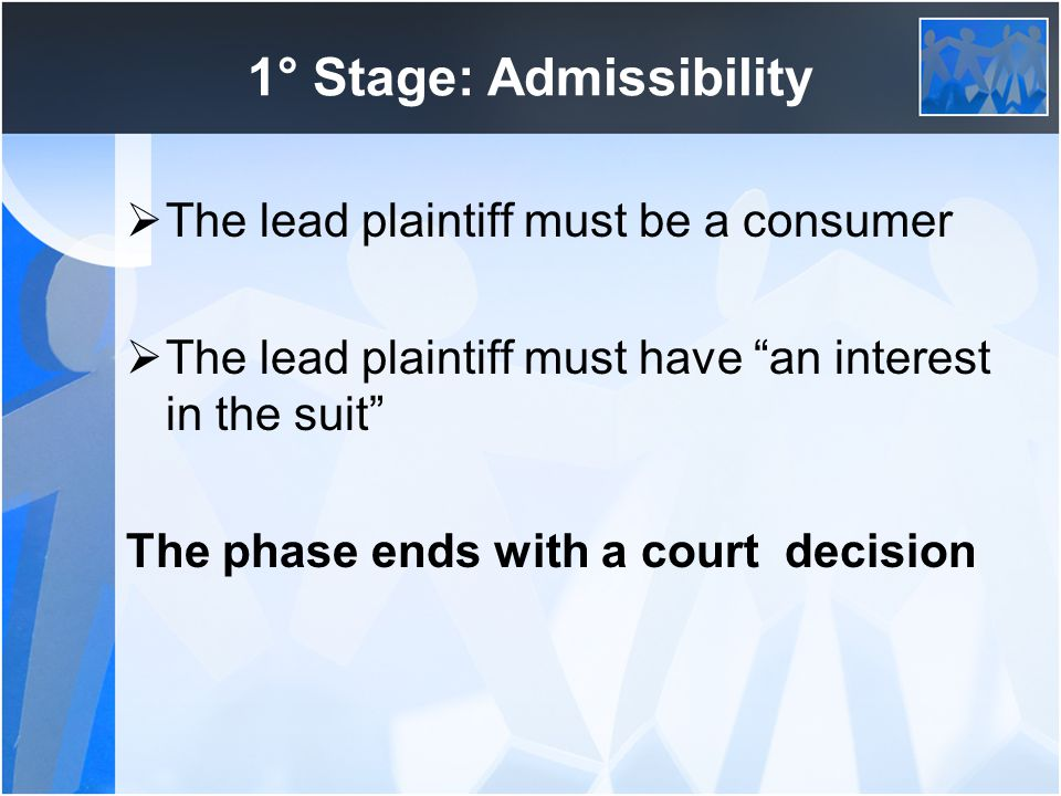 1° Stage: Admissibility The lead plaintiff must be a consumer The lead plaintiff must have an interest in the suit The phase ends with a court decision