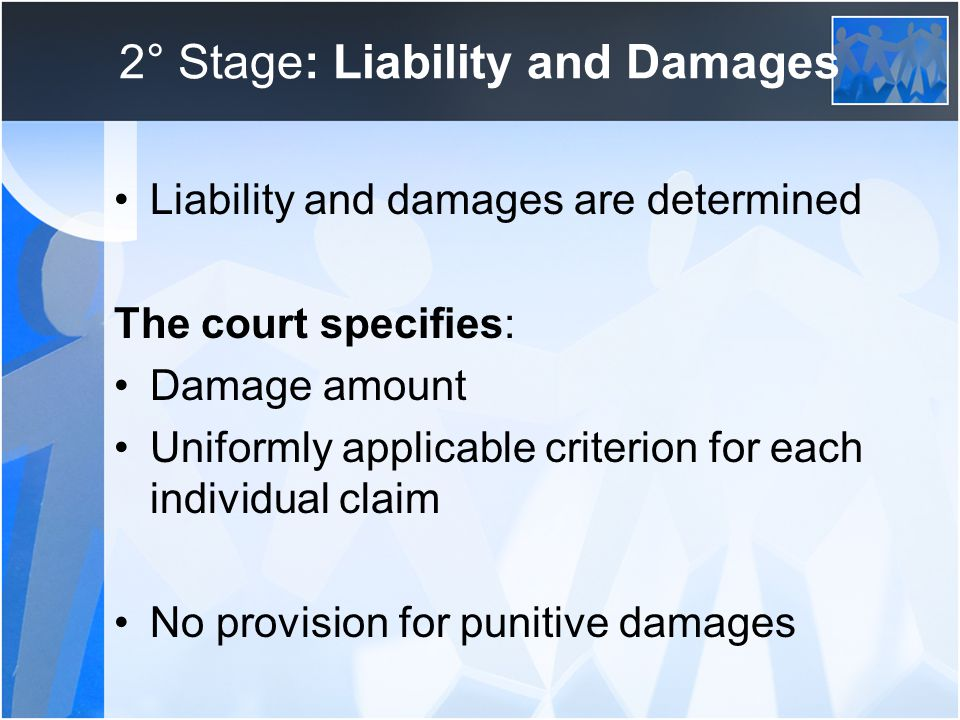 2° Stage: Liability and Damages Liability and damages are determined The court specifies: Damage amount Uniformly applicable criterion for each individual claim No provision for punitive damages