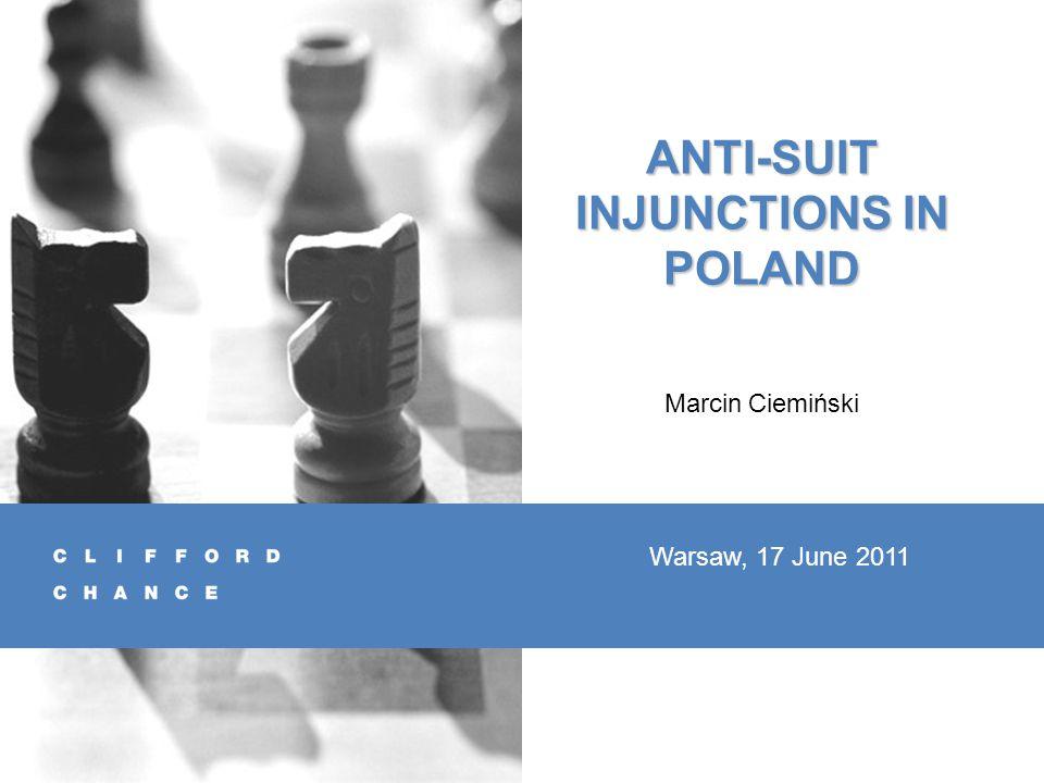 ANTI-SUIT INJUNCTIONS IN POLAND Marcin Ciemiński Warsaw, 17 June 2011