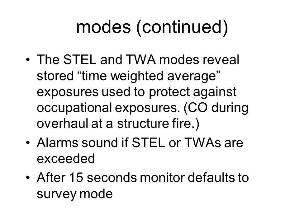 modes (continued) The STEL and TWA modes reveal stored time weighted average exposures used to protect against occupational exposures.