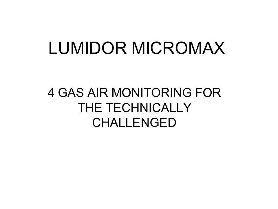 LUMIDOR MICROMAX 4 GAS AIR MONITORING FOR THE TECHNICALLY CHALLENGED