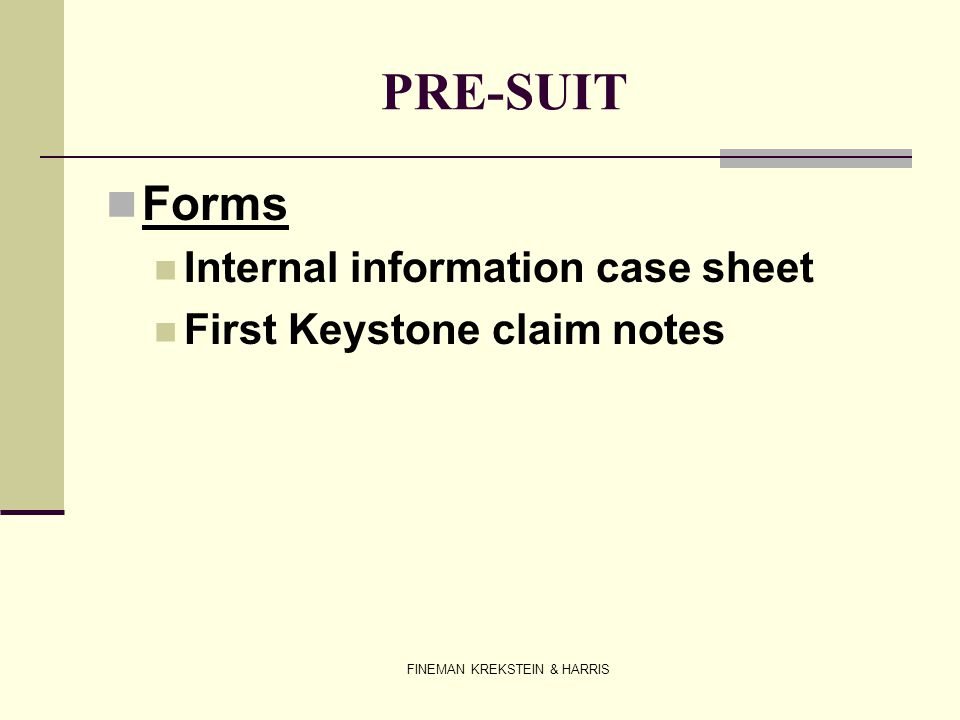 FINEMAN KREKSTEIN & HARRIS PRE-SUIT Forms Internal information case sheet First Keystone claim notes