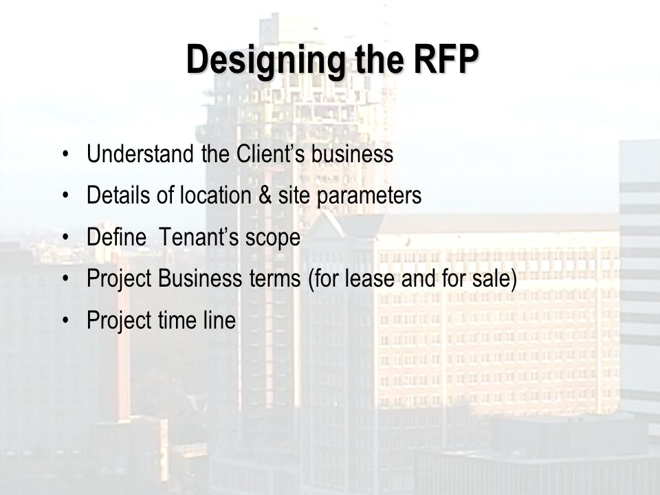 Designing the RFP Understand the Clients business Details of location & site parameters Define Tenants scope Project Business terms (for lease and for