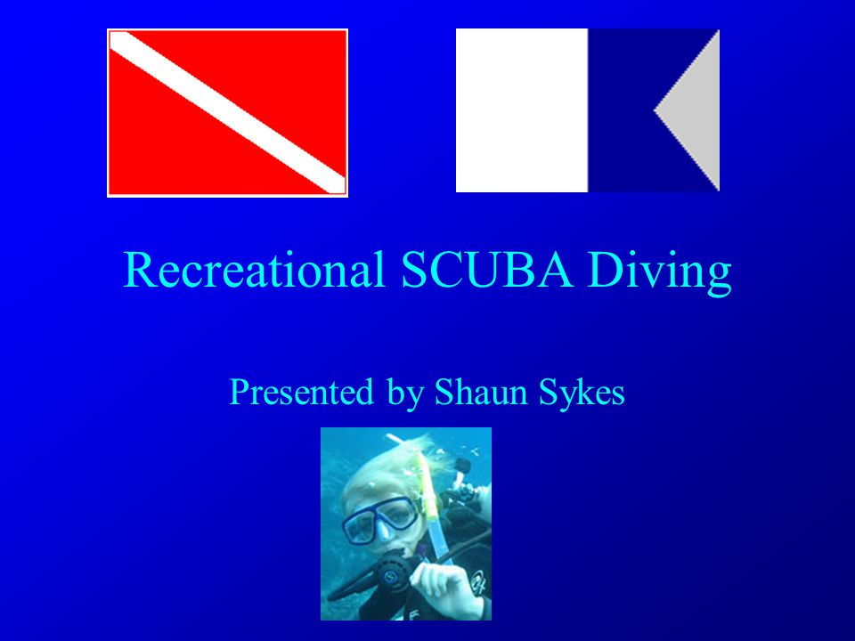 Recreational SCUBA Diving Presented by Shaun Sykes