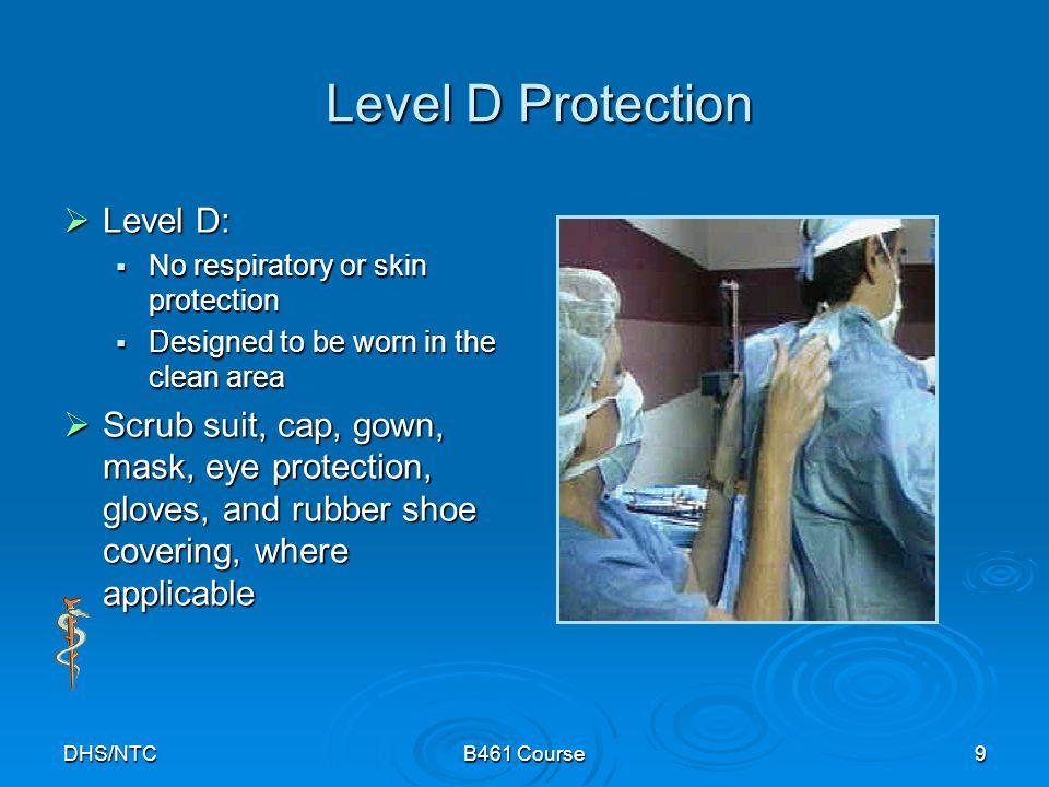 DHS/NTCB461 Course9 Level D Protection Level D: Level D: No respiratory or skin protection No respiratory or skin protection Designed to be worn in th