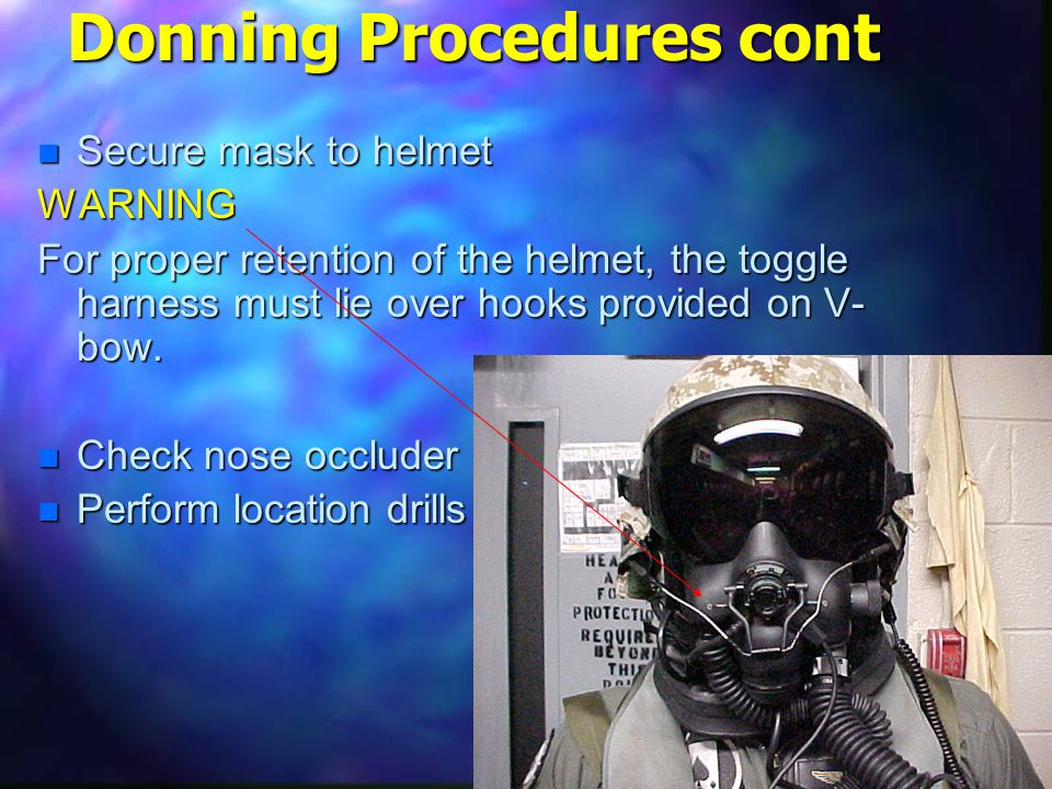 1-2-19 Donning Procedures cont n Secure mask to helmet WARNING For proper retention of the helmet, the toggle harness must lie over hooks provided on V- bow.