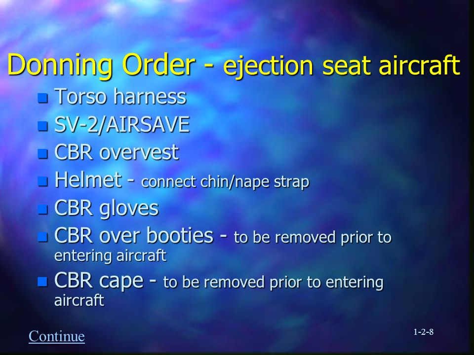 1-2-9 Donning Order - non ejection seat fixed wing n CBR socks - optional tape calves n CPU n Flight Suit n Boots n ARS n Skull cap if desired n Upper respiratory assembly - tuck shoulder skirt into flight suit n SV-2/AIRSAVE