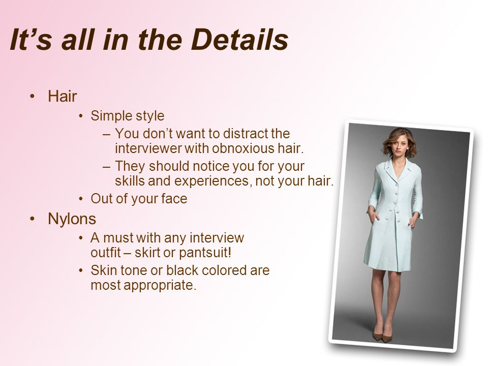 Hair Simple style –You dont want to distract the interviewer with obnoxious hair.