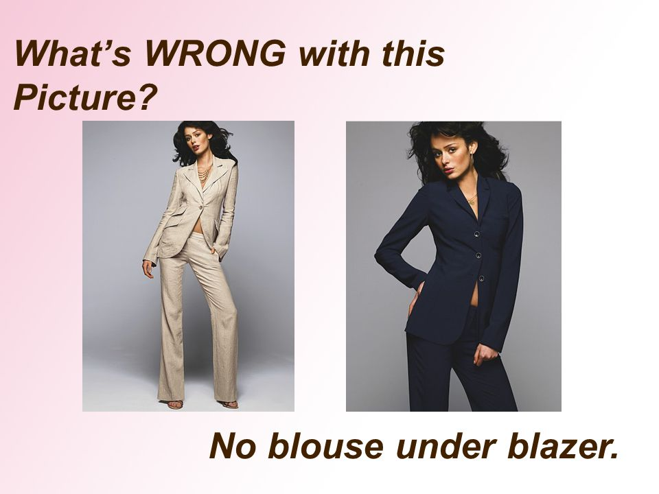 Whats WRONG with this Picture? No blouse under blazer.