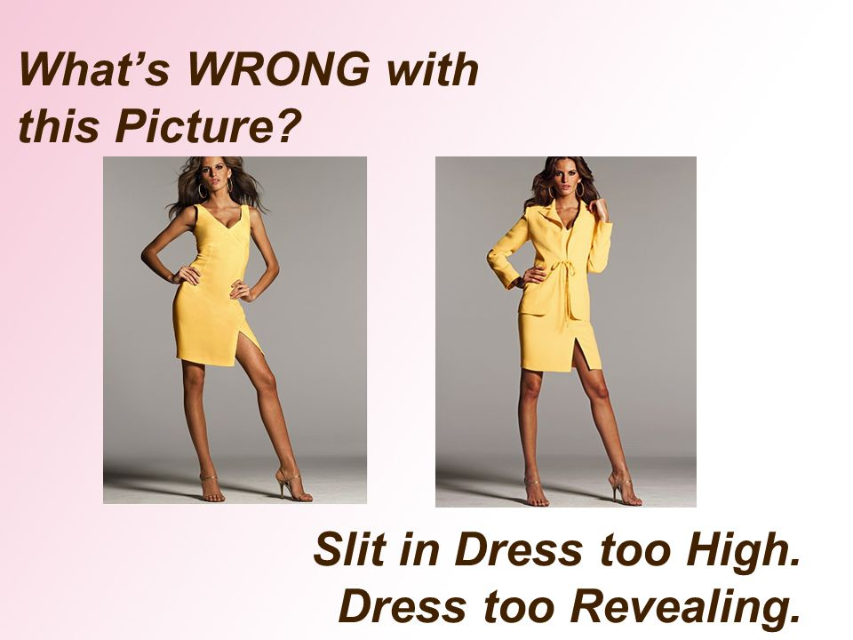 Whats WRONG with this Picture? Slit in Dress too High. Dress too Revealing.