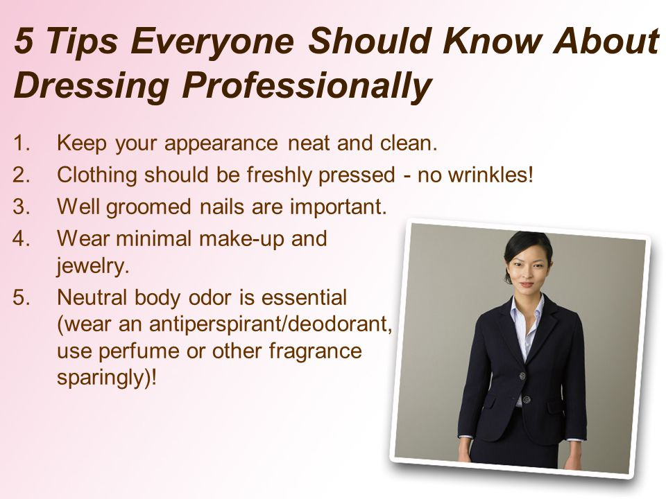 5 Tips Everyone Should Know About Dressing Professionally 1.Keep your appearance neat and clean.