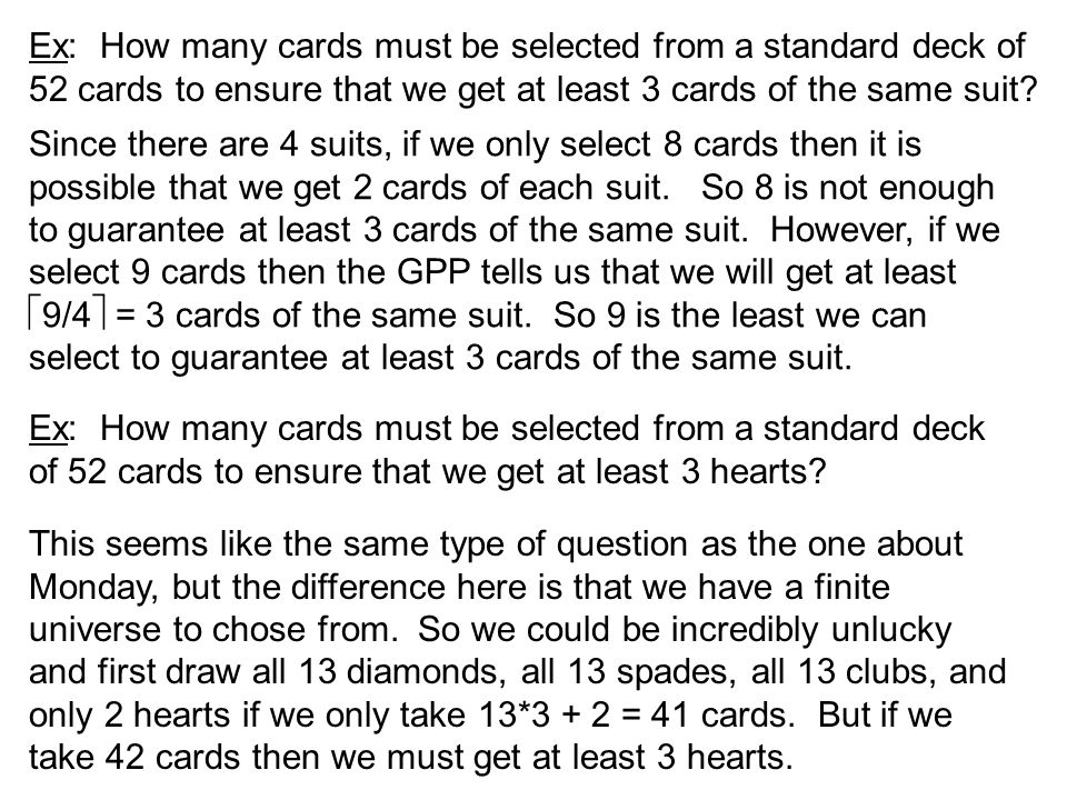 Ex: How many cards must be selected from a standard deck of 52 cards to ensure that we get at least 3 cards of the same suit.