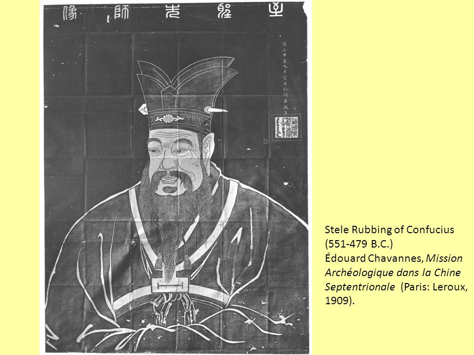 Stele Rubbing of Confucius (551-479 B.C.) Édouard Chavannes, Mission Archéologique dans la Chine Septentrionale (Paris: Leroux, 1909).