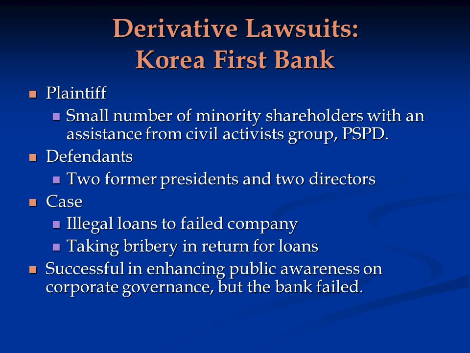 Derivative Lawsuits: Korea First Bank Plaintiff Plaintiff Small number of minority shareholders with an assistance from civil activists group, PSPD.