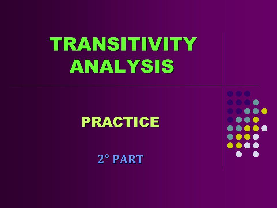 TRANSITIVITY ANALYSIS TRANSITIVITY ANALYSIS PRACTICE 2° PART