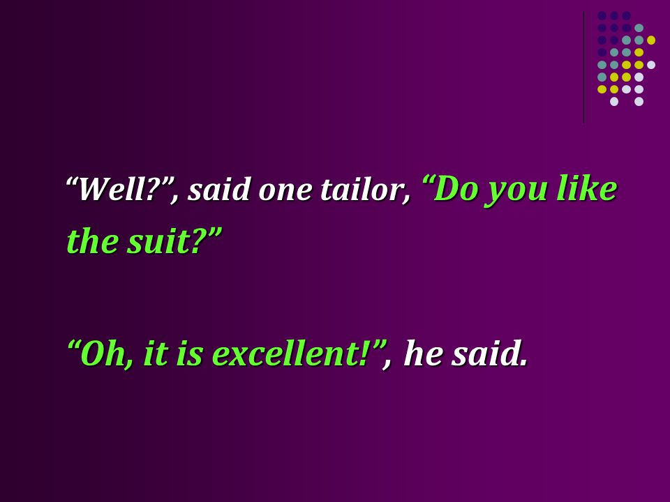 Well?, said one tailor, Do you like the suit. Well?, said one tailor, Do you like the suit.