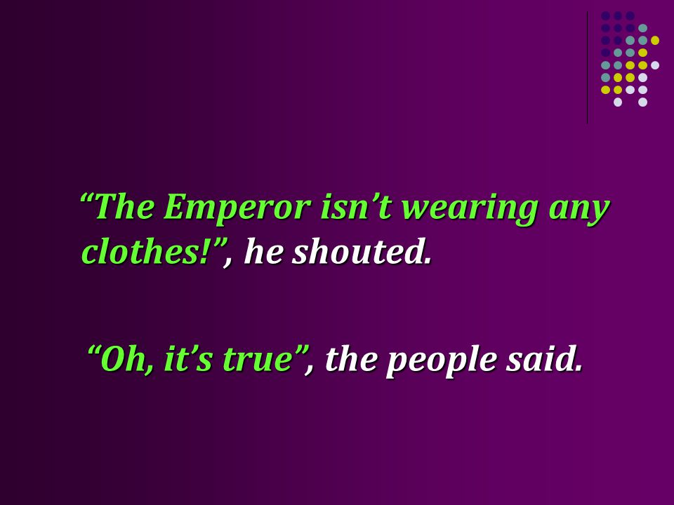 The Emperor isnt wearing any clothes!, he shouted.