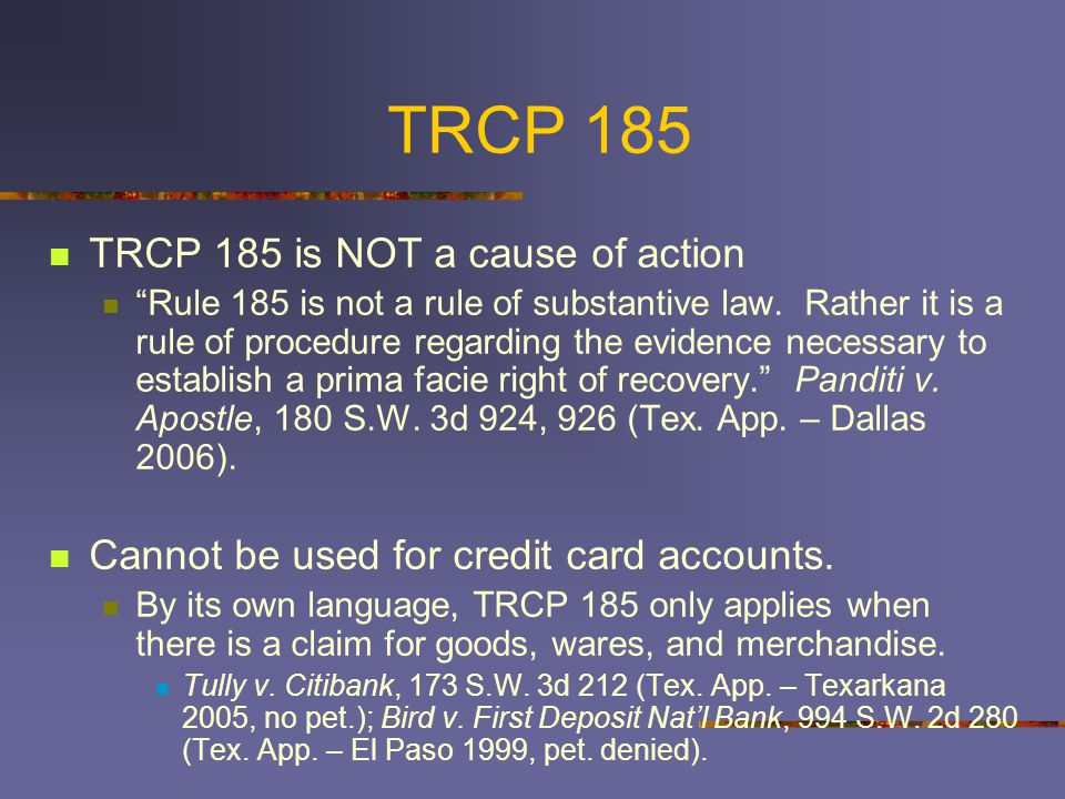 TRCP 185 TRCP 185 is NOT a cause of action Rule 185 is not a rule of substantive law.