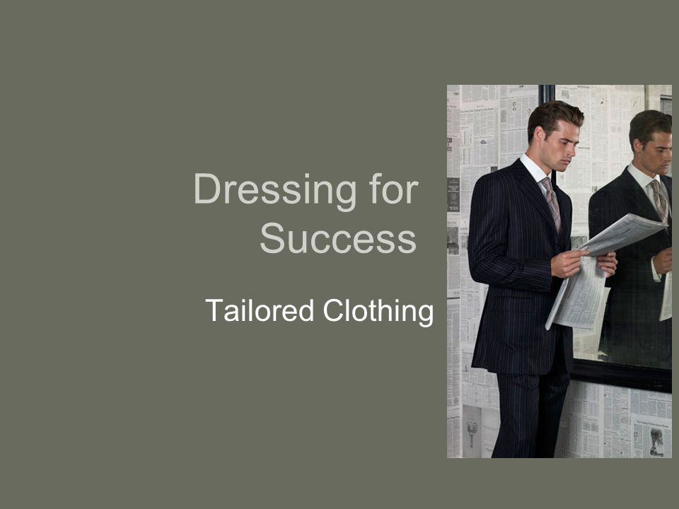 Dressing for Success Tailored Clothing