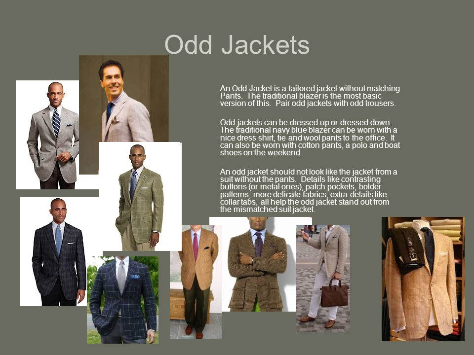 Odd Jackets An Odd Jacket is a tailored jacket without matching Pants.