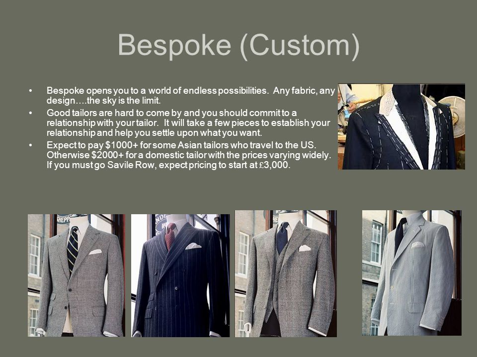 Bespoke (Custom) Bespoke opens you to a world of endless possibilities.