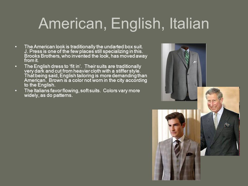 American, English, Italian The American look is traditionally the undarted box suit.