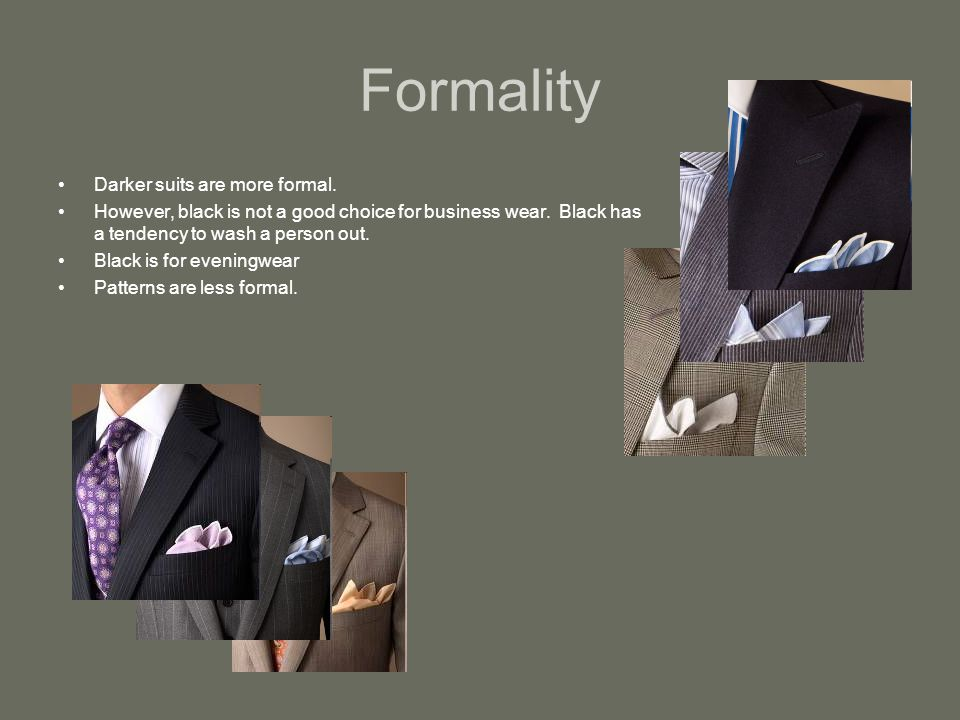 Formality Darker suits are more formal. However, black is not a good choice for business wear.