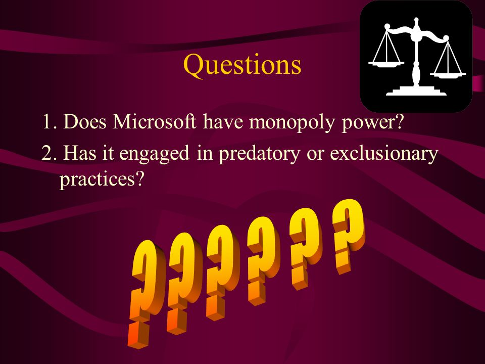 Questions 1. Does Microsoft have monopoly power. 2.