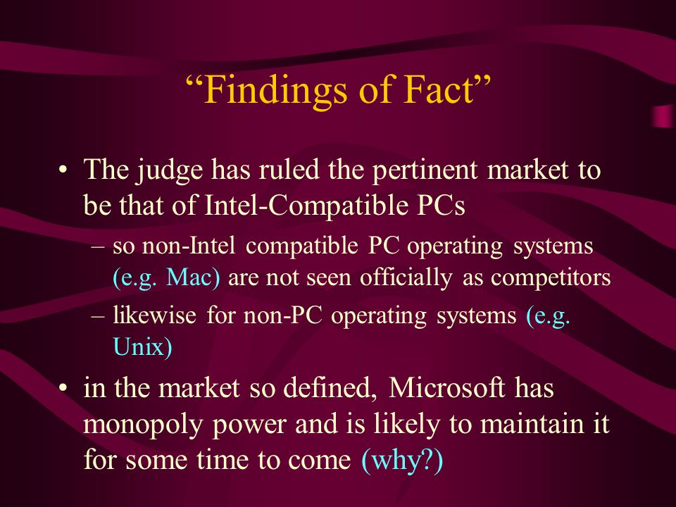 Findings of Fact The judge has ruled the pertinent market to be that of Intel-Compatible PCs –so non-Intel compatible PC operating systems (e.g.
