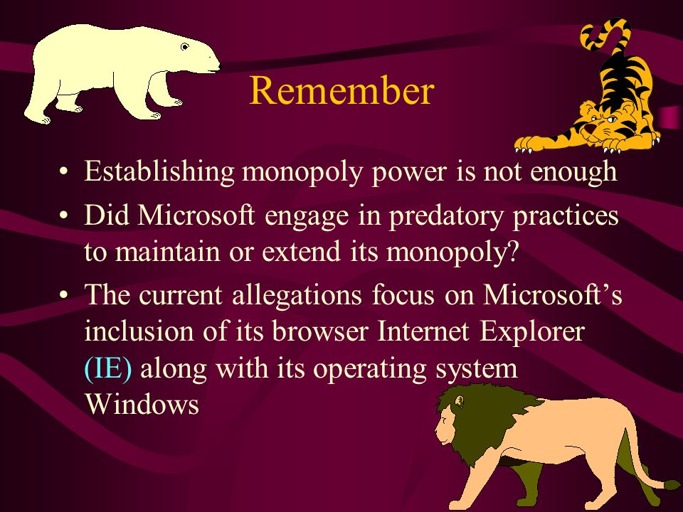 Remember Establishing monopoly power is not enough Did Microsoft engage in predatory practices to maintain or extend its monopoly.