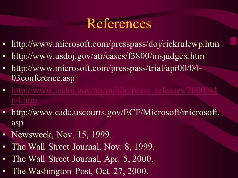 References http://www.microsoft.com/presspass/doj/rickrulewp.htm http://www.usdoj.gov/atr/cases/f3800/msjudgex.htm http://www.microsoft.com/presspass/trial/apr00/04- 03conference.asp http://www.usdoj.gov/atr/public/press_releases/2000/44 64.htmhttp://www.usdoj.gov/atr/public/press_releases/2000/44 64.htm http://www.cadc.uscourts.gov/ECF/Microsoft/microsoft.