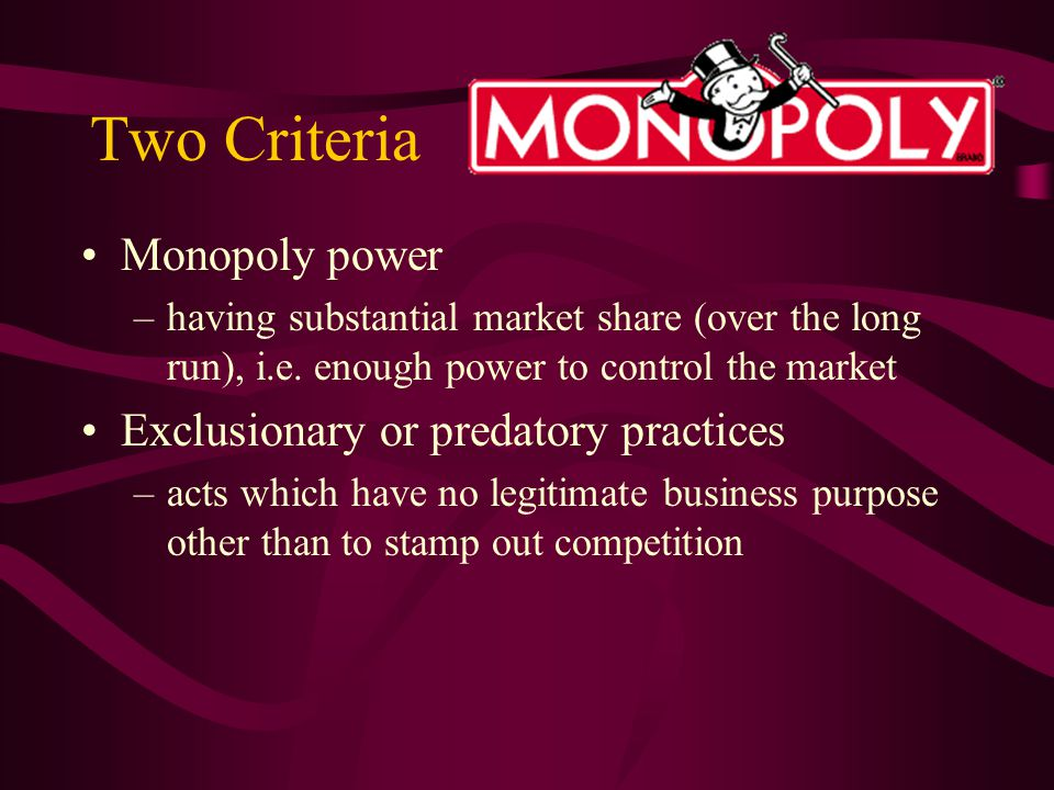 Two Criteria Monopoly power –having substantial market share (over the long run), i.e.