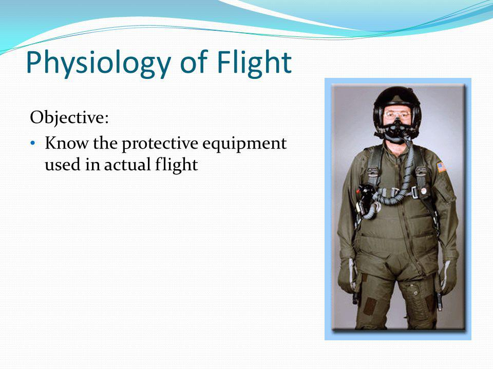 Physiology of Flight Objective: Know the protective equipment used in actual flight