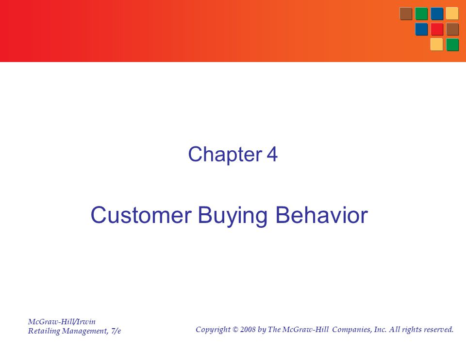McGraw-Hill/Irwin Retailing Management, 7/e Copyright © 2008 by The McGraw-Hill Companies, Inc. All rights reserved. Chapter 4 Customer Buying Behavio