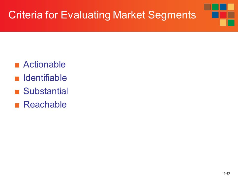 4-43 Criteria for Evaluating Market Segments Actionable Identifiable Substantial Reachable