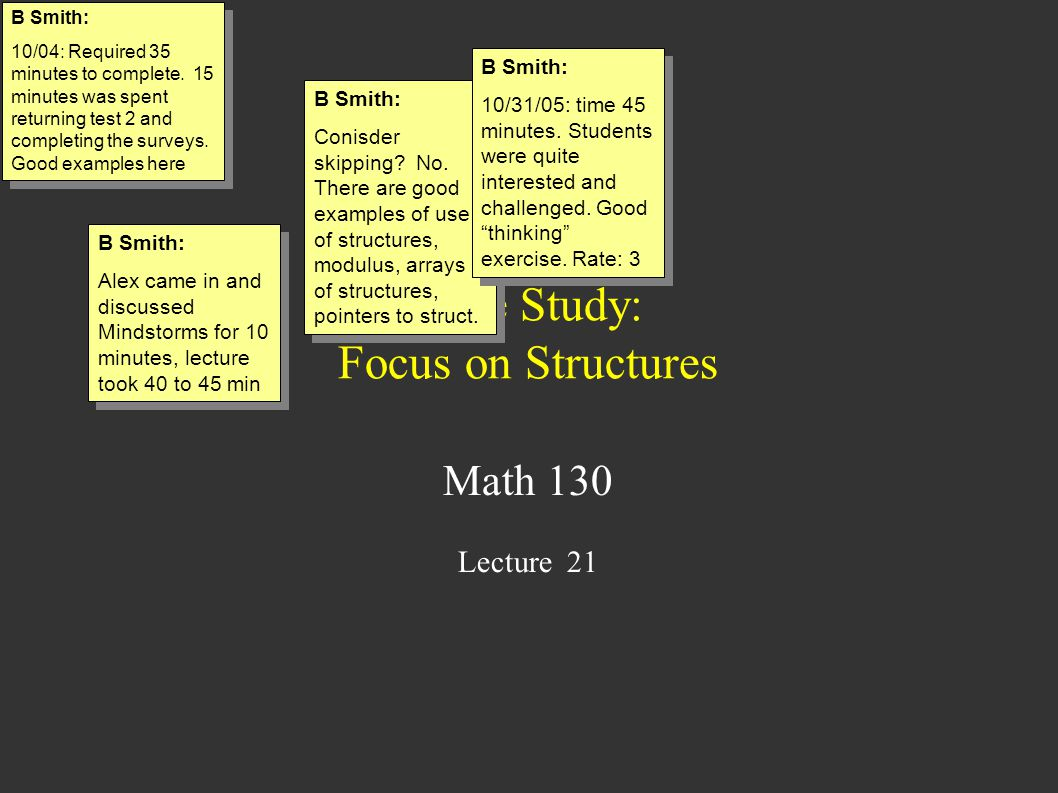 Case Study: Focus on Structures Math 130 Lecture 21 B Smith: 10/04: Required 35 minutes to complete. 15 minutes was spent returning test 2 and complet