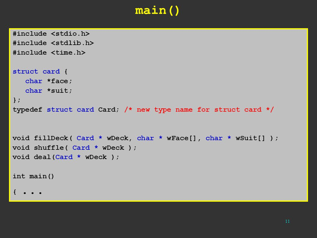 11 main() #include struct card { char *face; char *suit; }; typedef struct card Card; /* new type name for struct card */ void fillDeck( Card * wDeck,