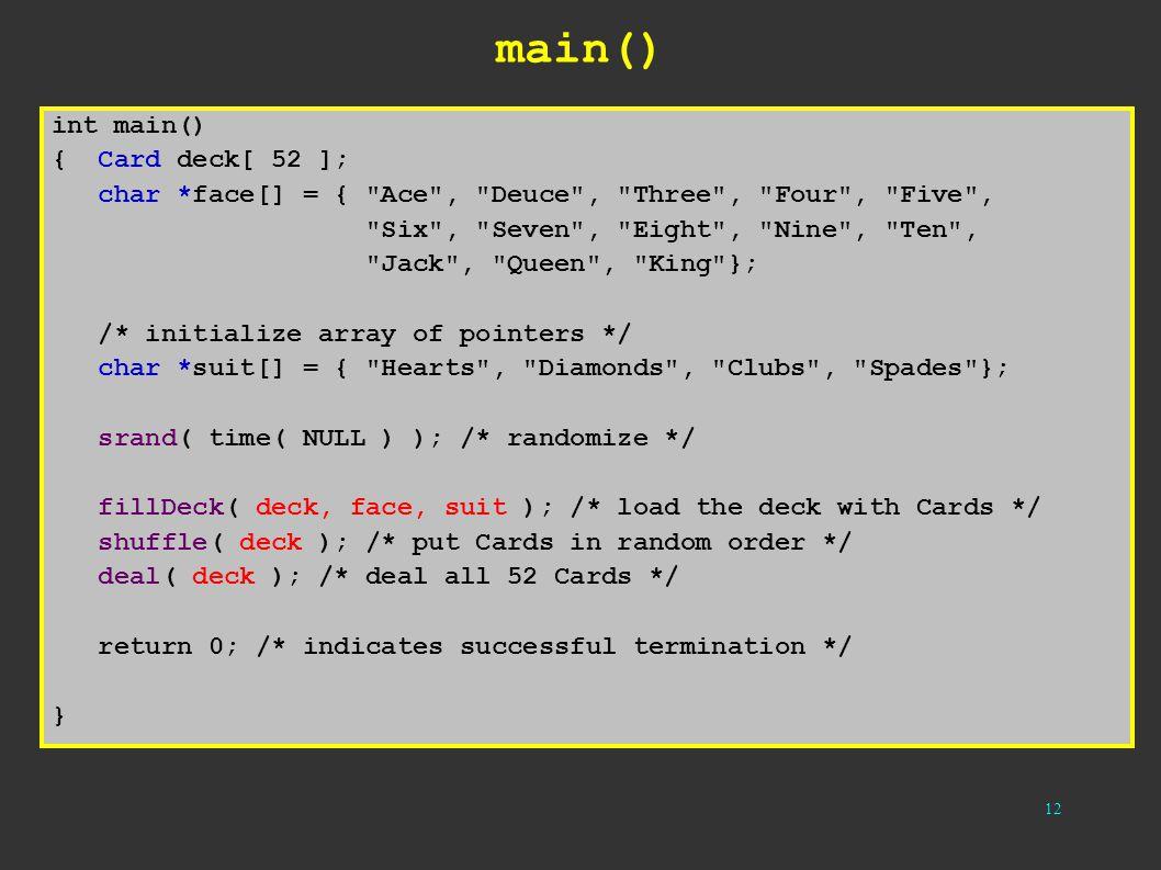 12 main() int main() { Card deck[ 52 ]; char *face[] = {