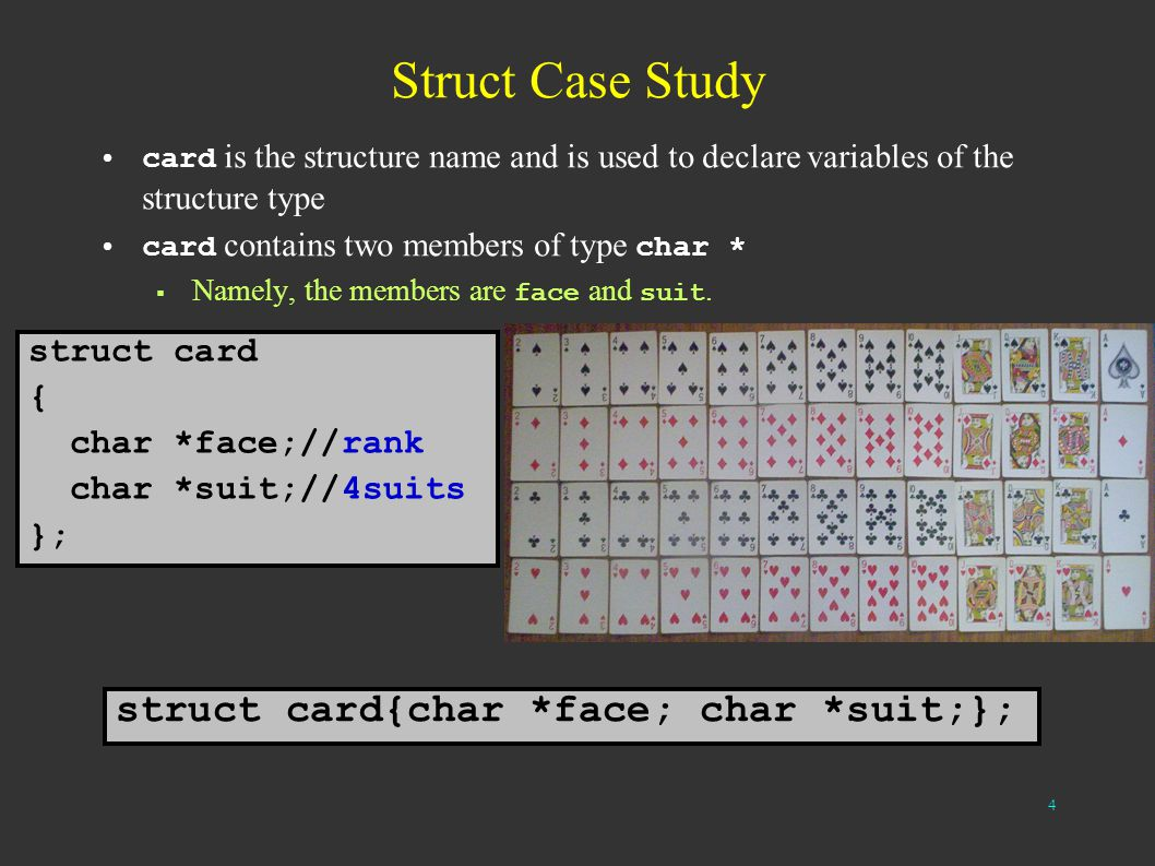 4 Struct Case Study card is the structure name and is used to declare variables of the structure type card contains two members of type char * Namely,